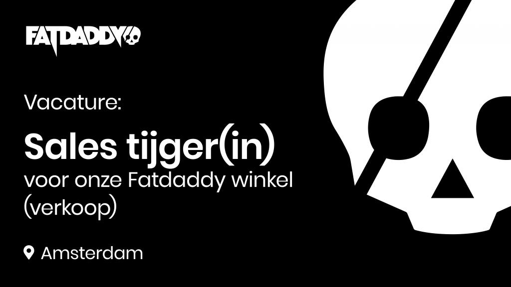 Vacature: Sales tijger(in) Fatdaddy winkels